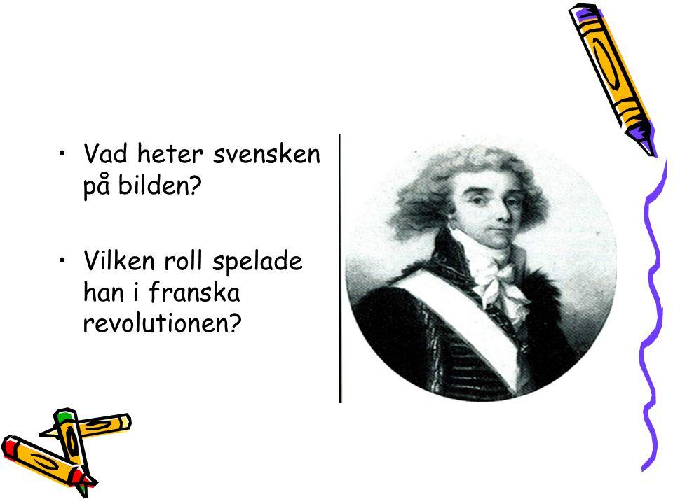 Vad heter svensken på bilden? Vilken roll spelade han i franska revolutionen?
