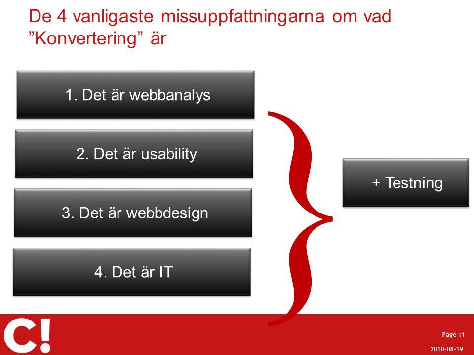 """2010-08-19 Page 11 De 4 vanligaste missuppfattningarna om vad """"Konvertering"""" är 1. Det är webbanalys 2. Det är usability 3. Det är webbdesign 4. Det ä"""