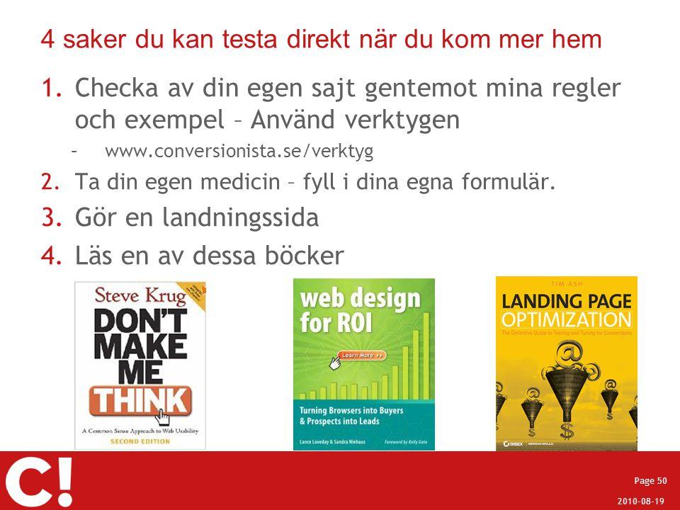 2010-08-19 Page 50 4 saker du kan testa direkt när du kom mer hem 1.Checka av din egen sajt gentemot mina regler och exempel – Använd verktygen –www.c