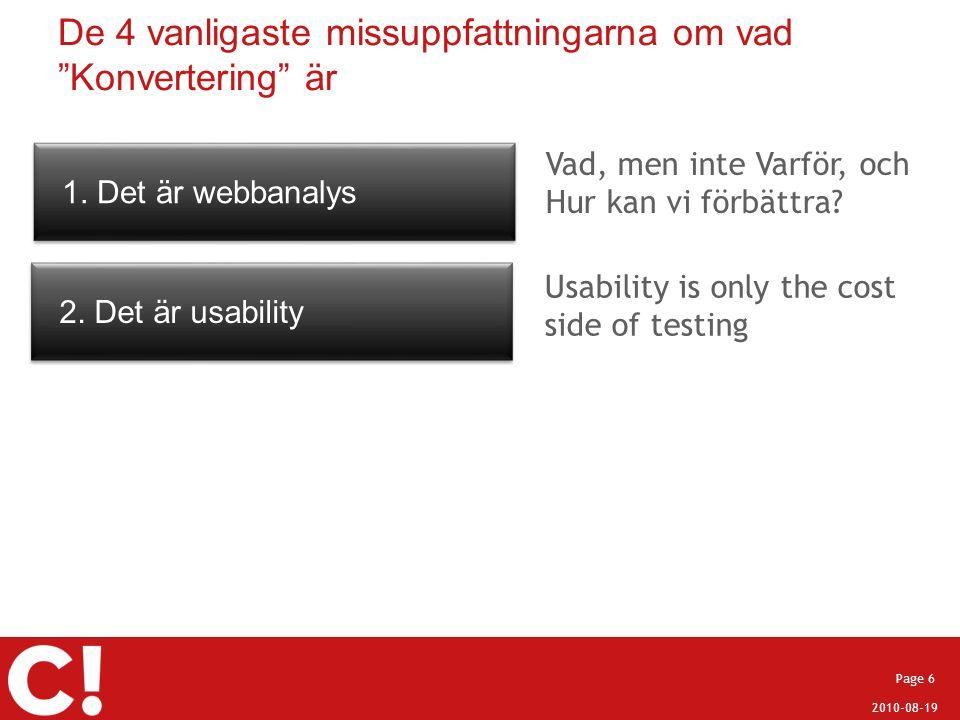 """2010-08-19 Page 6 De 4 vanligaste missuppfattningarna om vad """"Konvertering"""" är 1. Det är webbanalys 2. Det är usability Vad, men inte Varför, och Hur"""