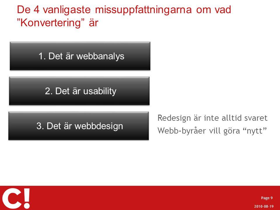 """2010-08-19 Page 9 De 4 vanligaste missuppfattningarna om vad """"Konvertering"""" är 1. Det är webbanalys 2. Det är usability 3. Det är webbdesign Redesign"""