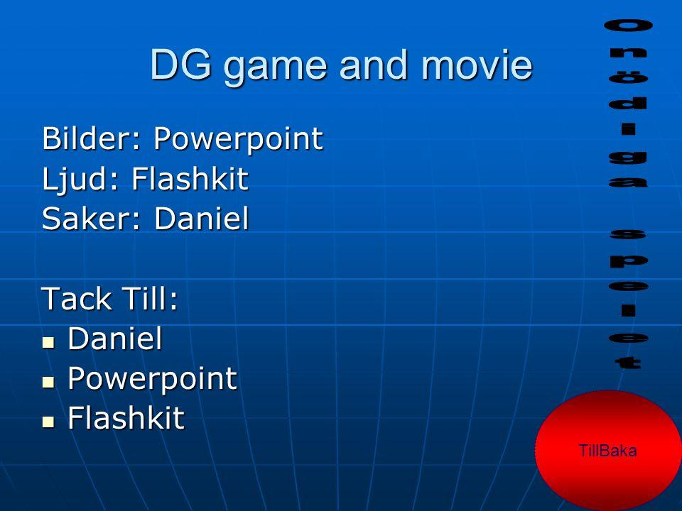 Grattis du har klarat av DG game and movie spela igen om du vill^_^ Till Start Avsluta Credit