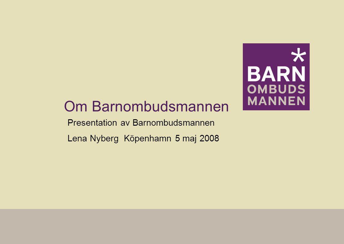 Om Barnombudsmannen Presentation av Barnombudsmannen Lena Nyberg Köpenhamn 5 maj 2008