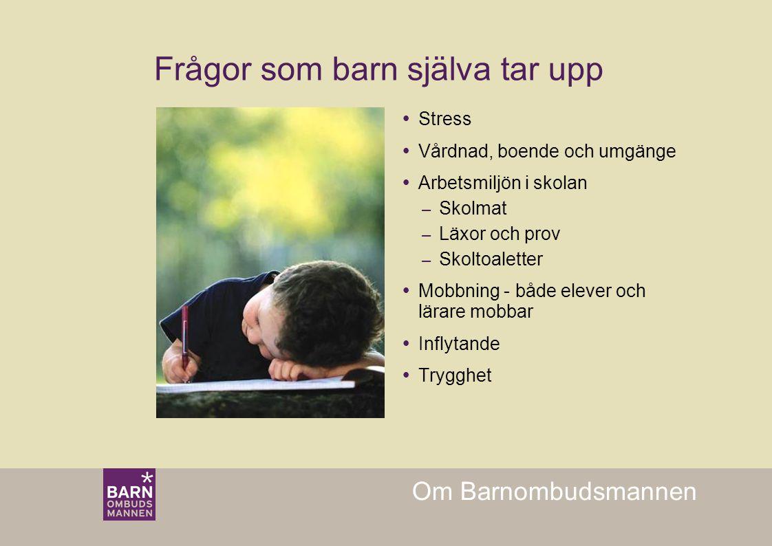 Om Barnombudsmannen Frågor som barn själva tar upp  Stress  Vårdnad, boende och umgänge  Arbetsmiljön i skolan – Skolmat – Läxor och prov – Skoltoa