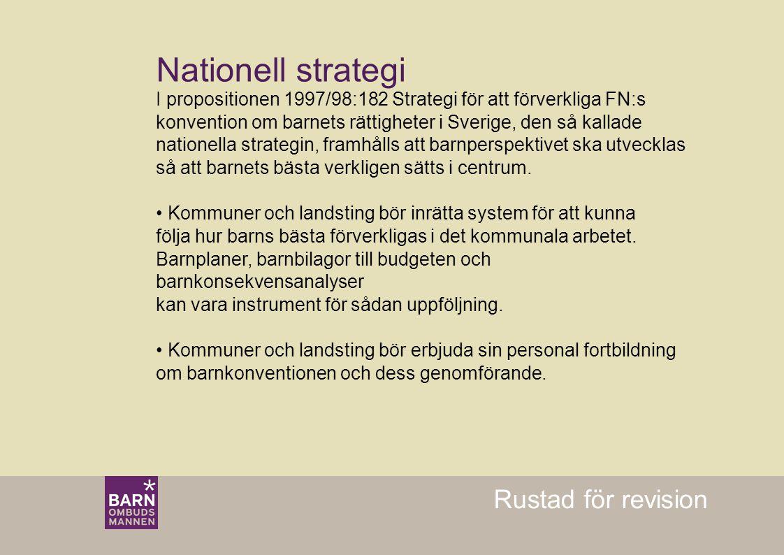 Rustad för revision Nationell strategi I propositionen 1997/98:182 Strategi för att förverkliga FN:s konvention om barnets rättigheter i Sverige, den