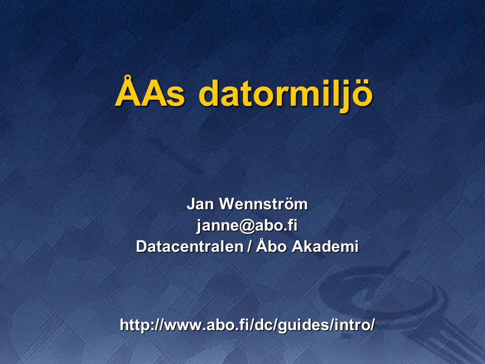 ÅAs datormiljö Jan Wennström janne@abo.fi Datacentralen / Åbo Akademi http://www.abo.fi/dc/guides/intro/