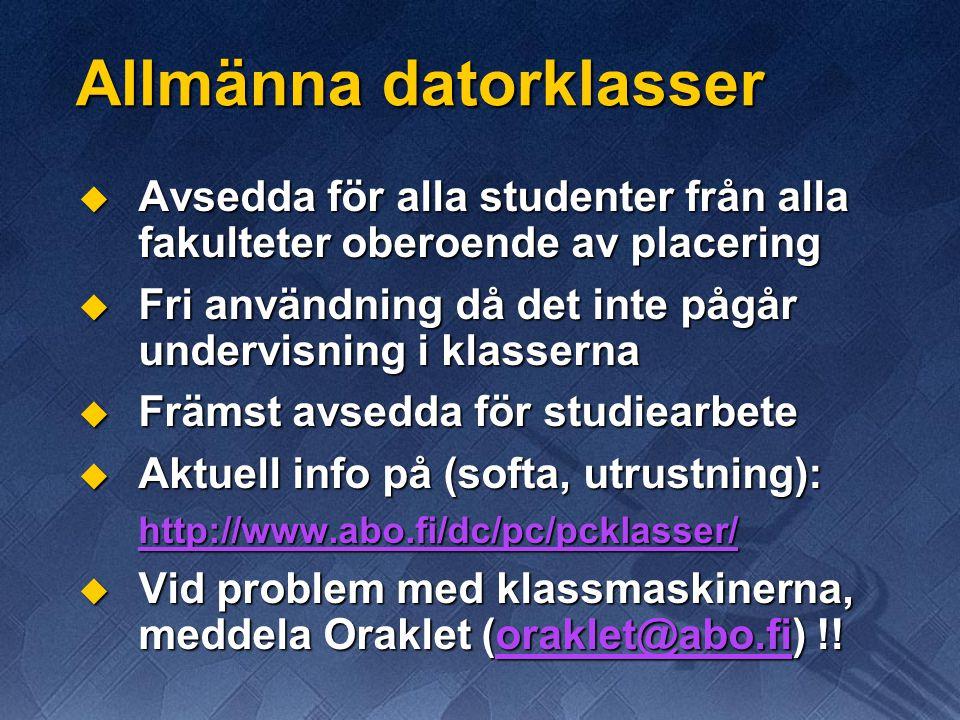 Allmänna datorklasser  Avsedda för alla studenter från alla fakulteter oberoende av placering  Fri användning då det inte pågår undervisning i klasserna  Främst avsedda för studiearbete  Aktuell info på (softa, utrustning): http://www.abo.fi/dc/pc/pcklasser/  Vid problem med klassmaskinerna, meddela Oraklet (oraklet@abo.fi) !.