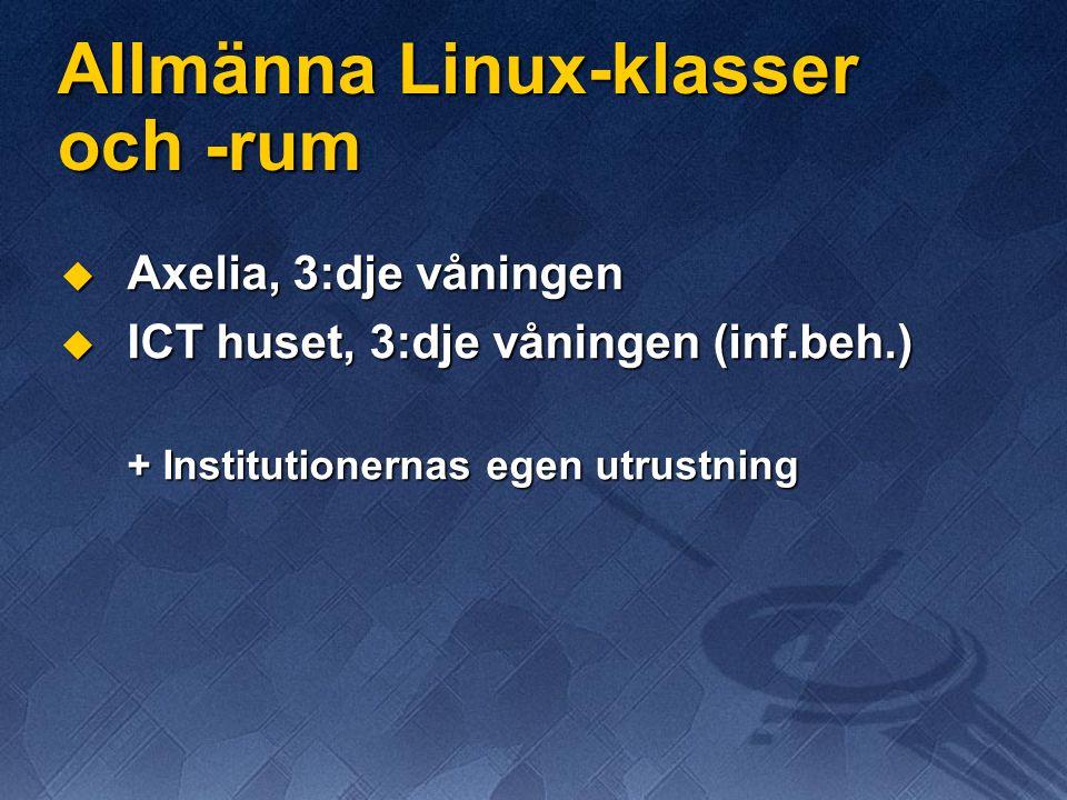 Allmänna Linux-klasser och -rum  Axelia, 3:dje våningen  ICT huset, 3:dje våningen (inf.beh.) + Institutionernas egen utrustning