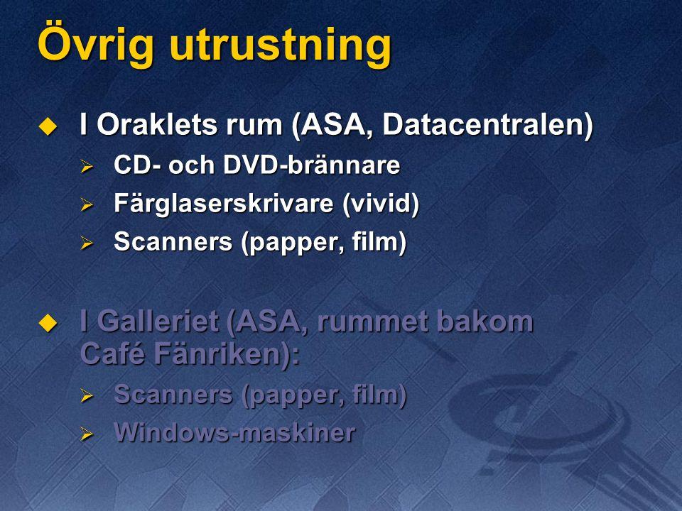 Övrig utrustning  I Oraklets rum (ASA, Datacentralen)  CD- och DVD-brännare  Färglaserskrivare (vivid)  Scanners (papper, film)  I Galleriet (ASA, rummet bakom Café Fänriken):  Scanners (papper, film)  Windows-maskiner