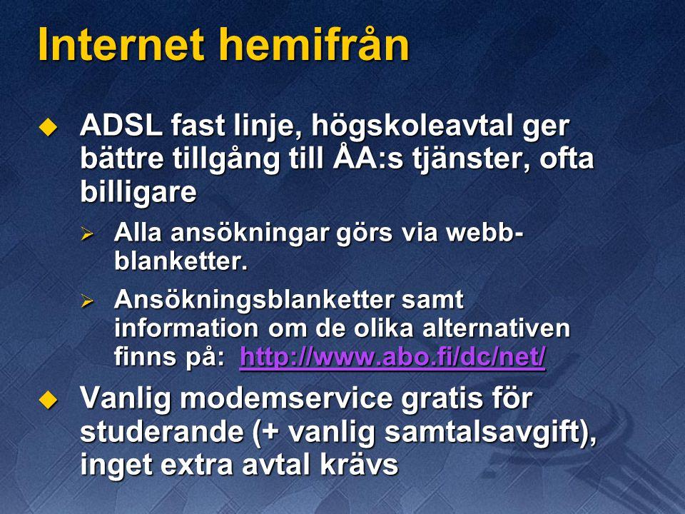 Internet hemifrån  ADSL fast linje, högskoleavtal ger bättre tillgång till ÅA:s tjänster, ofta billigare  Alla ansökningar görs via webb- blanketter.