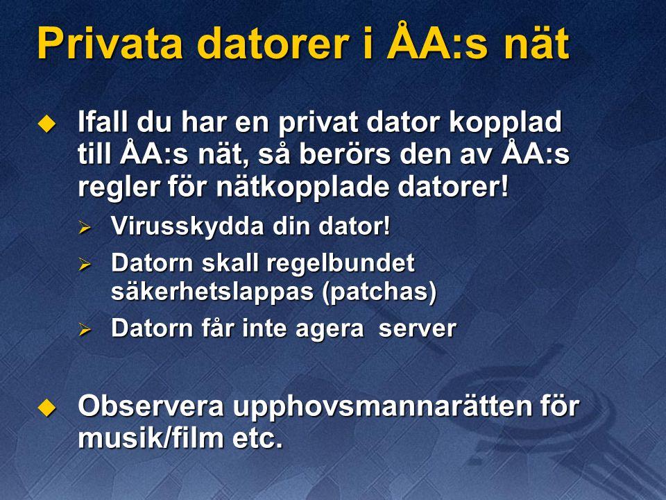 Privata datorer i ÅA:s nät  Ifall du har en privat dator kopplad till ÅA:s nät, så berörs den av ÅA:s regler för nätkopplade datorer.