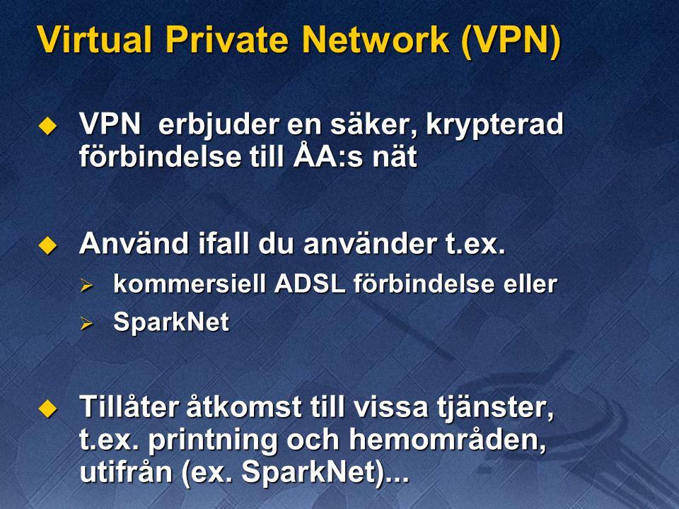 Virtual Private Network (VPN)  VPN erbjuder en säker, krypterad förbindelse till ÅA:s nät  Använd ifall du använder t.ex.