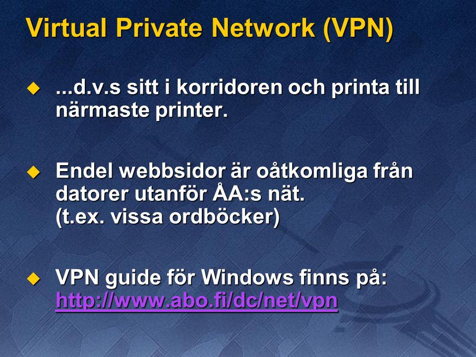 Virtual Private Network (VPN) ...d.v.s sitt i korridoren och printa till närmaste printer.