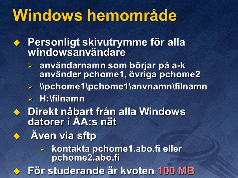 Windows hemområde  Personligt skivutrymme för alla windowsanvändare  användarnamn som börjar på a-k använder pchome1, övriga pchome2  \\pchome1\pchome1\anvnamn\filnamn  H:\filnamn  Direkt nåbart från alla Windows datorer i ÅA:s nät  Även via sftp  kontakta pchome1.abo.fi eller pchome2.abo.fi  För studerande är kvoten 100 MB