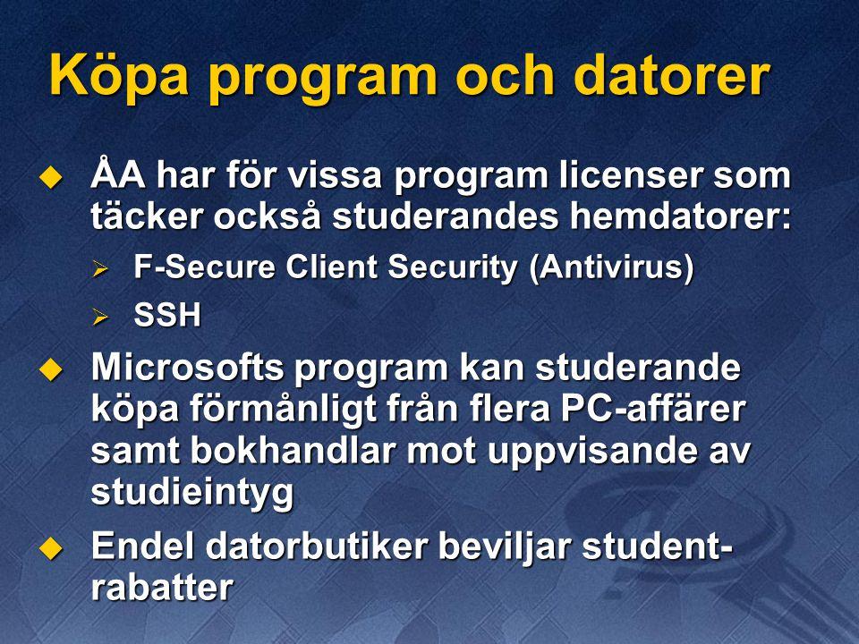 Köpa program och datorer  ÅA har för vissa program licenser som täcker också studerandes hemdatorer:  F-Secure Client Security (Antivirus)  SSH  Microsofts program kan studerande köpa förmånligt från flera PC-affärer samt bokhandlar mot uppvisande av studieintyg  Endel datorbutiker beviljar student- rabatter