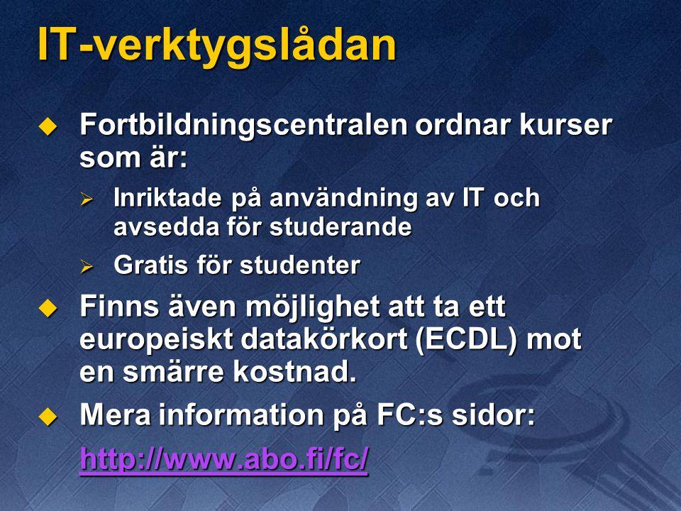 IT-verktygslådan  Fortbildningscentralen ordnar kurser som är:  Inriktade på användning av IT och avsedda för studerande  Gratis för studenter  Finns även möjlighet att ta ett europeiskt datakörkort (ECDL) mot en smärre kostnad.