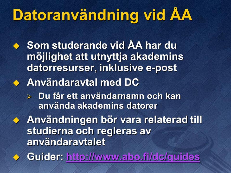 Datoranvändning vid ÅA  Som studerande vid ÅA har du möjlighet att utnyttja akademins datorresurser, inklusive e-post  Användaravtal med DC  Du får ett användarnamn och kan använda akademins datorer  Användningen bör vara relaterad till studierna och regleras av användaravtalet  Guider: http://www.abo.fi/dc/guides http://www.abo.fi/dc/guides