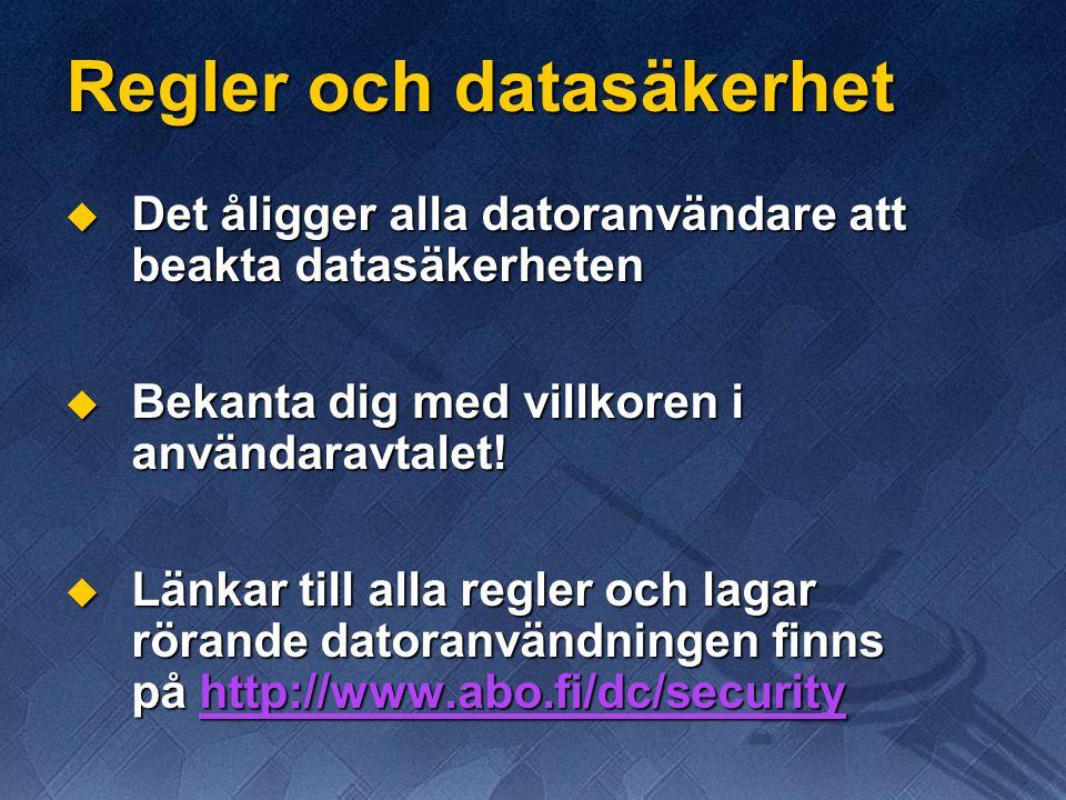 Regler och datasäkerhet  Det åligger alla datoranvändare att beakta datasäkerheten  Bekanta dig med villkoren i användaravtalet.