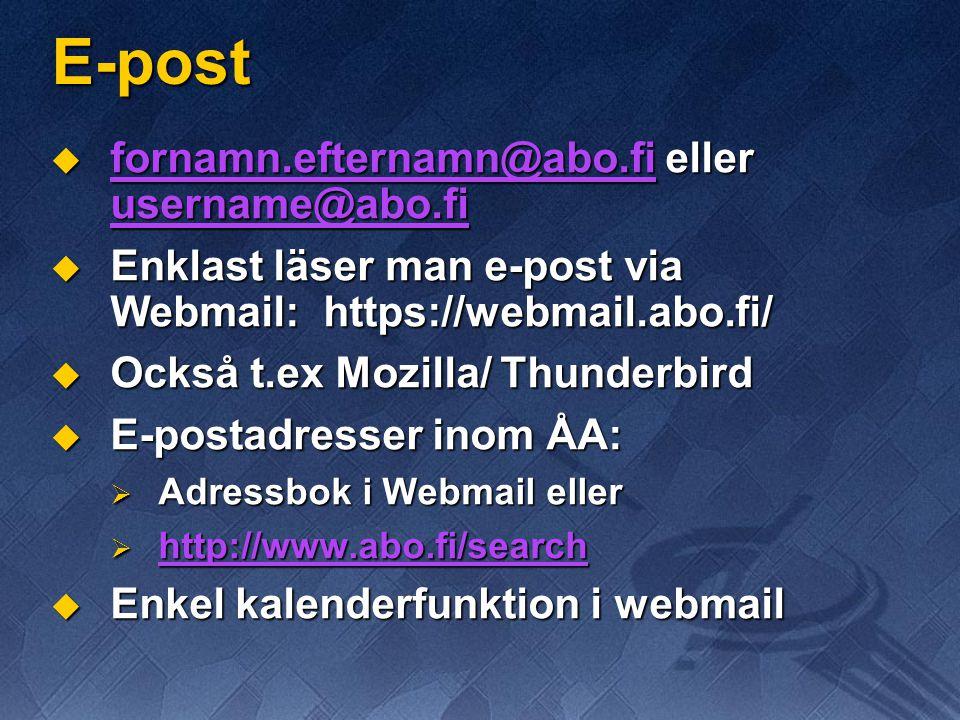 E-post  fornamn.efternamn@abo.fi eller username@abo.fi fornamn.efternamn@abo.fi username@abo.fi fornamn.efternamn@abo.fi username@abo.fi  Enklast läser man e-post via Webmail: https://webmail.abo.fi/  Också t.ex Mozilla/ Thunderbird  E-postadresser inom ÅA:  Adressbok i Webmail eller  http://www.abo.fi/search http://www.abo.fi/search  Enkel kalenderfunktion i webmail