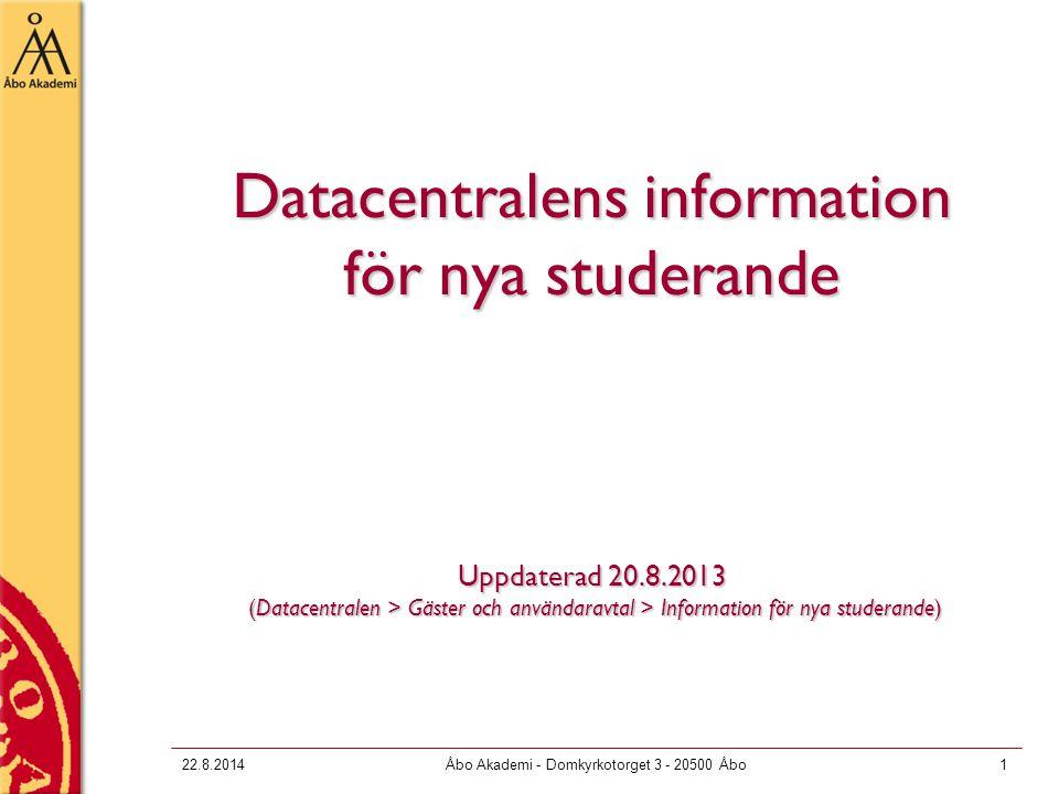 22.8.2014Åbo Akademi - Domkyrkotorget 3 - 20500 Åbo1 Datacentralens information för nya studerande Uppdaterad 20.8.2013 (Datacentralen > Gäster och användaravtal > Information för nya studerande)