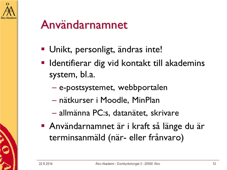 22.8.2014Åbo Akademi - Domkyrkotorget 3 - 20500 Åbo12 Användarnamnet  Unikt, personligt, ändras inte!  Identifierar dig vid kontakt till akademins s
