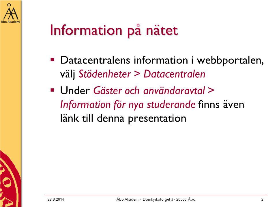22.8.2014Åbo Akademi - Domkyrkotorget 3 - 20500 Åbo2 Information på nätet  Datacentralens information i webbportalen, välj Stödenheter > Datacentralen  Under Gäster och användaravtal > Information för nya studerande finns även länk till denna presentation