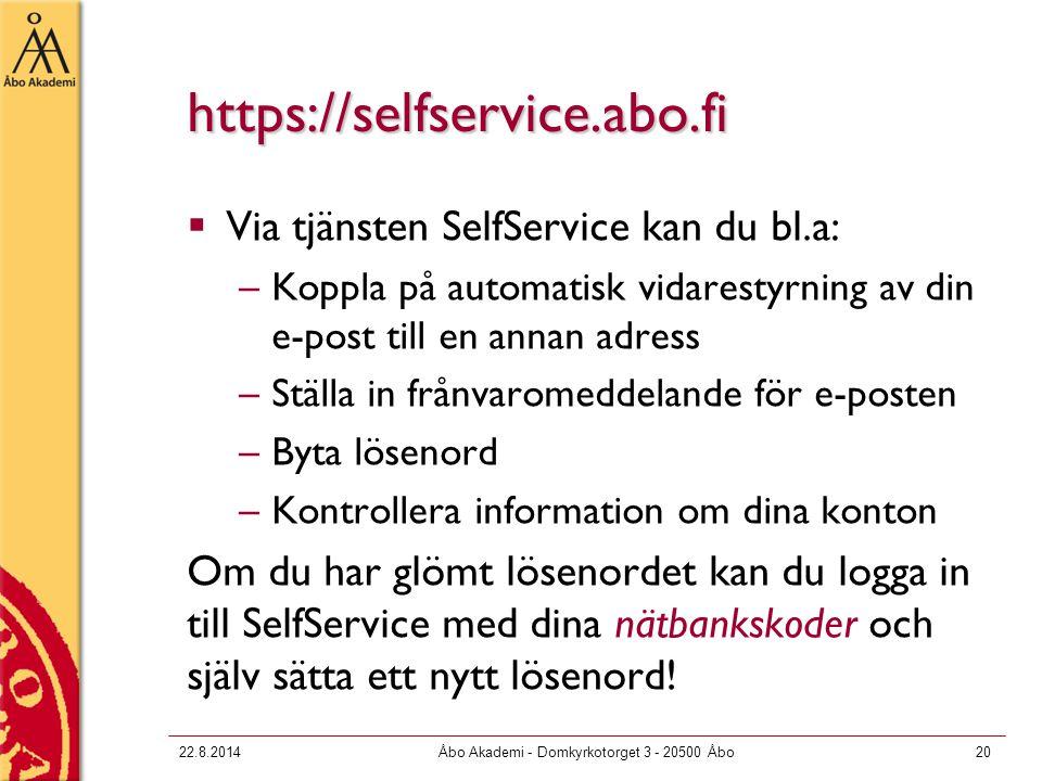 22.8.2014Åbo Akademi - Domkyrkotorget 3 - 20500 Åbo20 https://selfservice.abo.fi  Via tjänsten SelfService kan du bl.a: –Koppla på automatisk vidarestyrning av din e-post till en annan adress –Ställa in frånvaromeddelande för e-posten –Byta lösenord –Kontrollera information om dina konton Om du har glömt lösenordet kan du logga in till SelfService med dina nätbankskoder och själv sätta ett nytt lösenord!