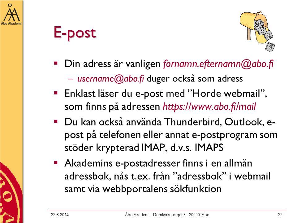 22.8.2014Åbo Akademi - Domkyrkotorget 3 - 20500 Åbo22 E-post  Din adress är vanligen fornamn.efternamn@abo.fi –username@abo.fi duger också som adress