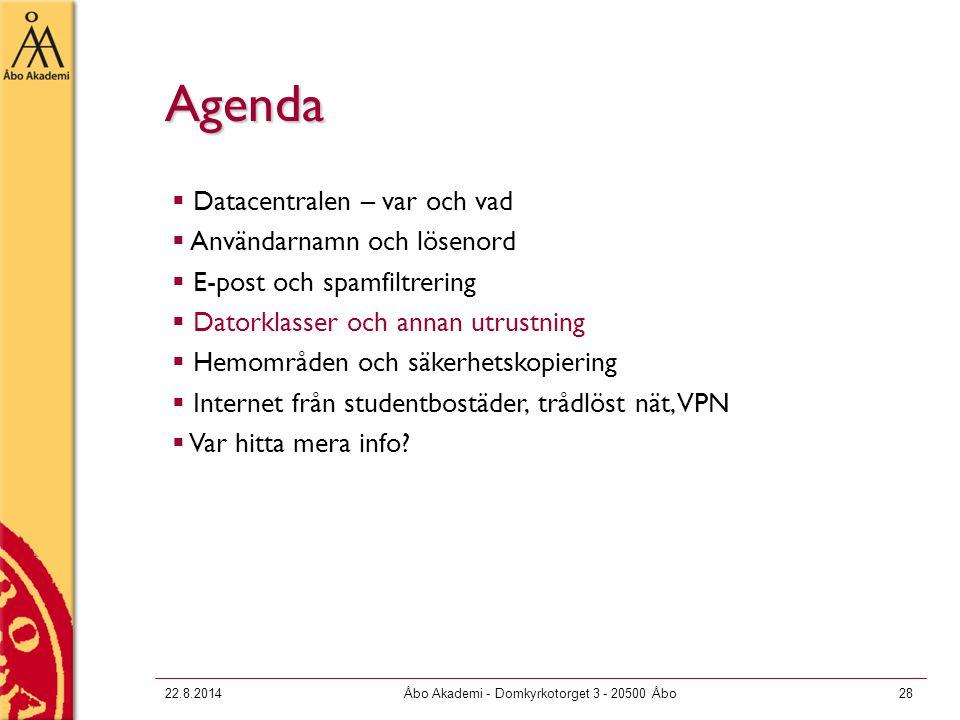 22.8.2014Åbo Akademi - Domkyrkotorget 3 - 20500 Åbo28 Agenda  Datacentralen – var och vad  Användarnamn och lösenord  E-post och spamfiltrering  D
