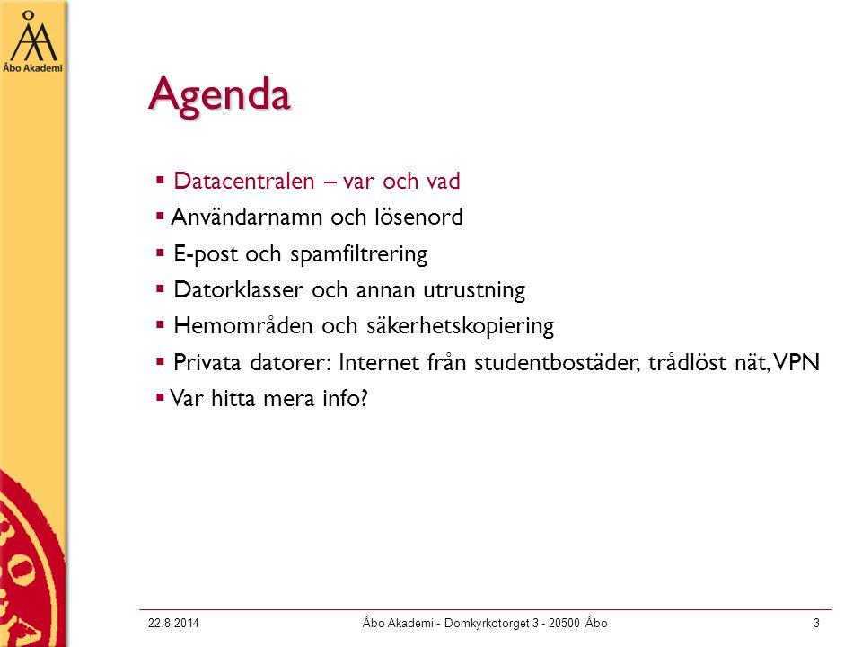 22.8.2014Åbo Akademi - Domkyrkotorget 3 - 20500 Åbo3 Agenda  Datacentralen – var och vad  Användarnamn och lösenord  E-post och spamfiltrering  Da