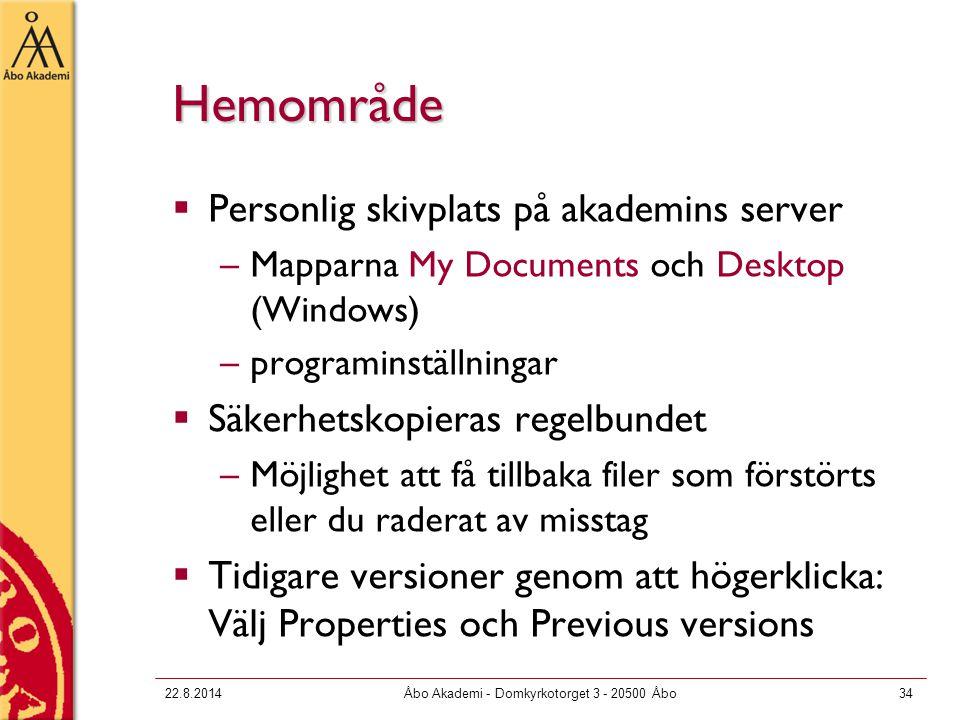 22.8.2014Åbo Akademi - Domkyrkotorget 3 - 20500 Åbo34 Hemområde  Personlig skivplats på akademins server –Mapparna My Documents och Desktop (Windows)