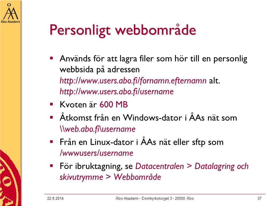 22.8.2014Åbo Akademi - Domkyrkotorget 3 - 20500 Åbo37 Personligt webbområde  Används för att lagra filer som hör till en personlig webbsida på adress