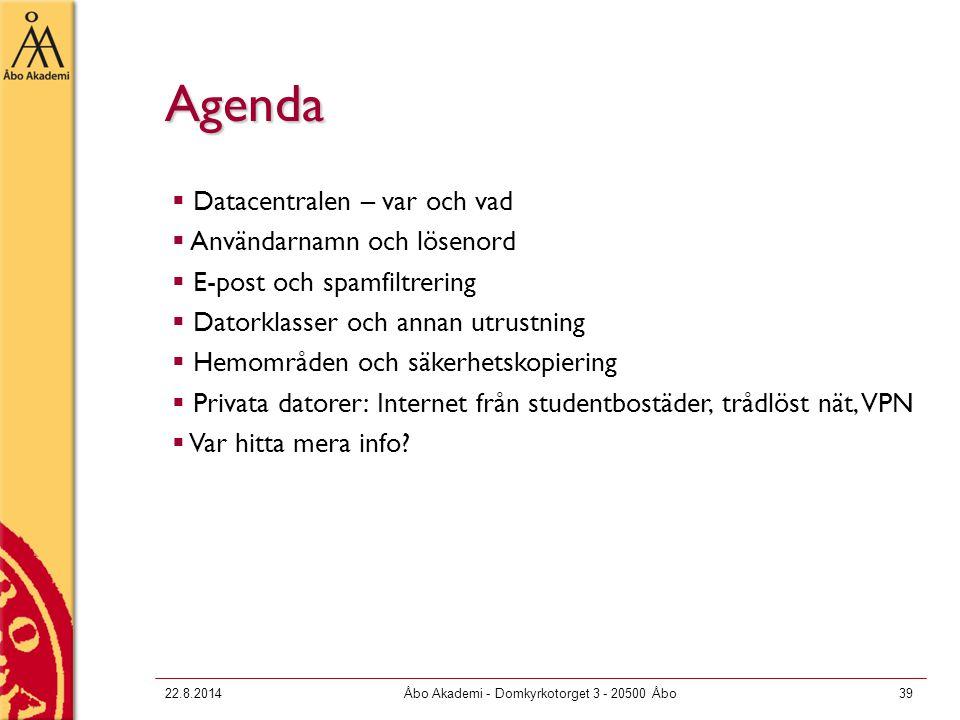 22.8.2014Åbo Akademi - Domkyrkotorget 3 - 20500 Åbo39 Agenda  Datacentralen – var och vad  Användarnamn och lösenord  E-post och spamfiltrering  D