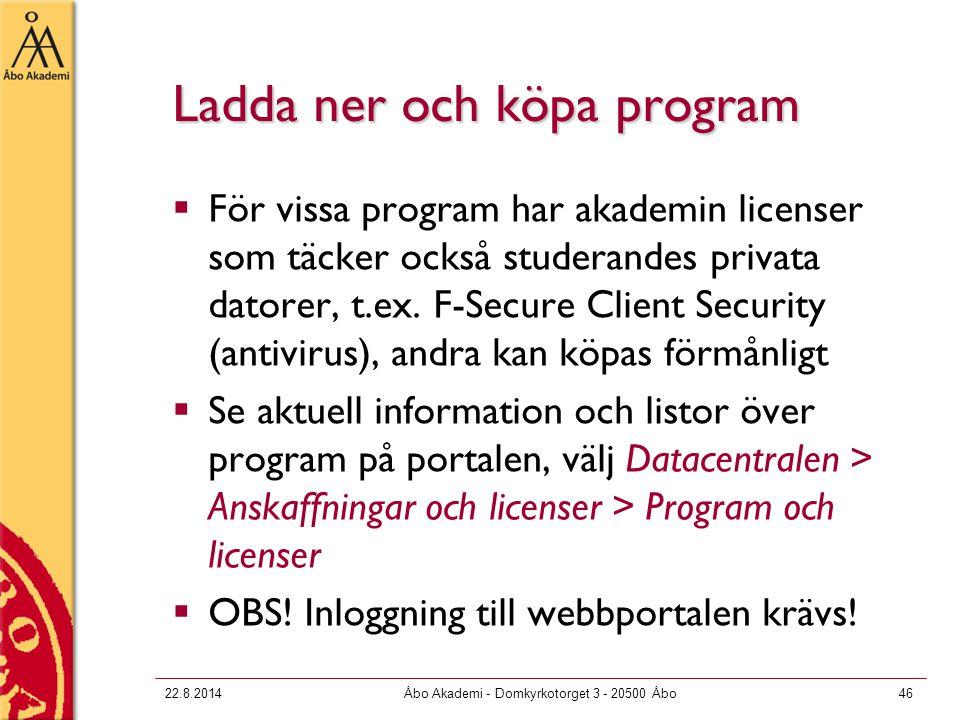 22.8.2014Åbo Akademi - Domkyrkotorget 3 - 20500 Åbo46 Ladda ner och köpa program  För vissa program har akademin licenser som täcker också studerandes privata datorer, t.ex.