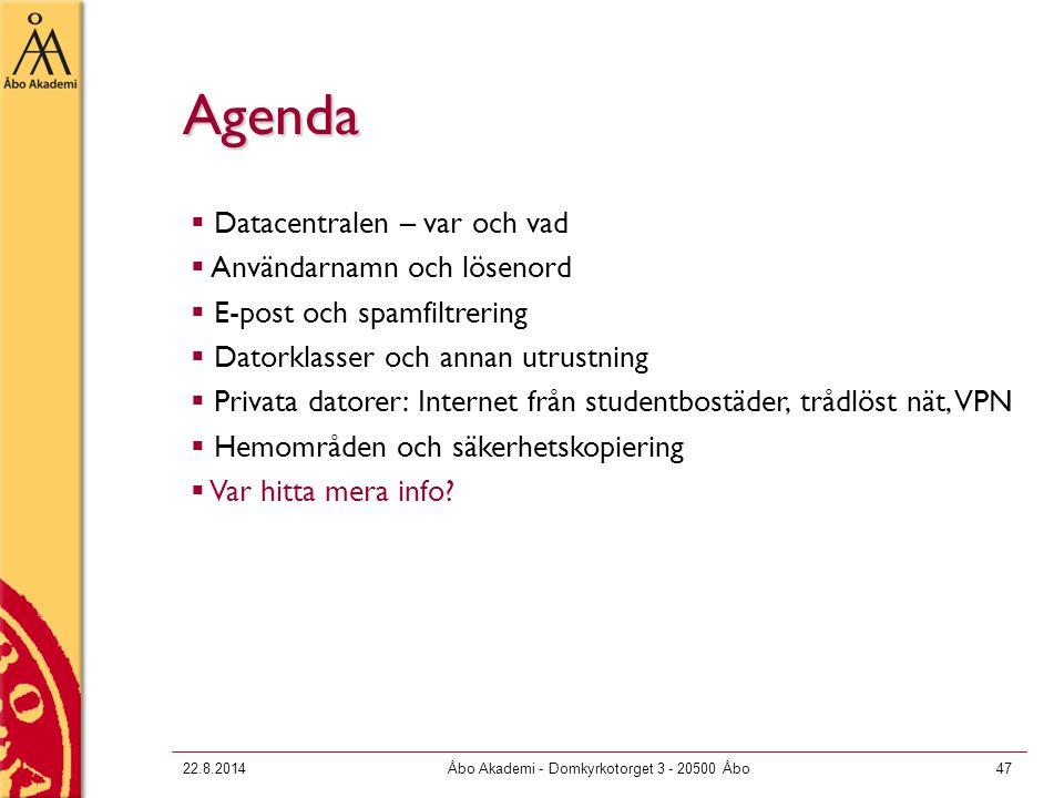 22.8.2014Åbo Akademi - Domkyrkotorget 3 - 20500 Åbo47 Agenda  Datacentralen – var och vad  Användarnamn och lösenord  E-post och spamfiltrering  D
