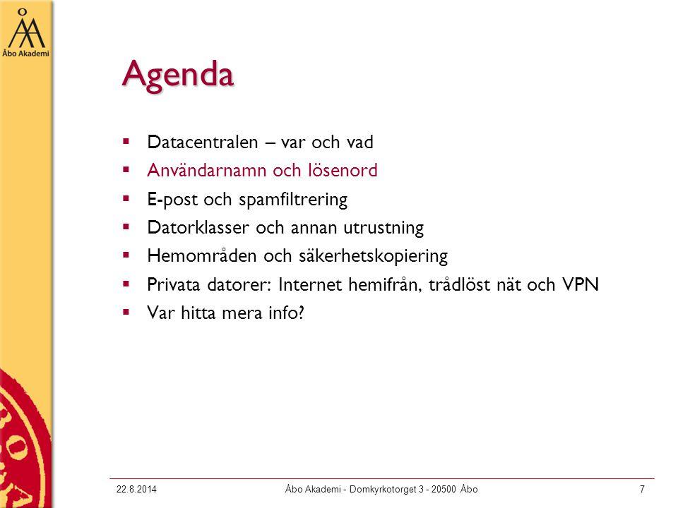 22.8.2014Åbo Akademi - Domkyrkotorget 3 - 20500 Åbo7 Agenda  Datacentralen – var och vad  Användarnamn och lösenord  E-post och spamfiltrering  Da