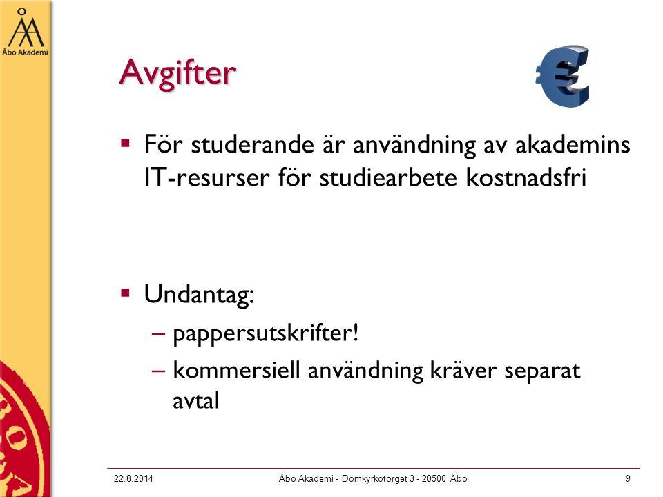 22.8.2014Åbo Akademi - Domkyrkotorget 3 - 20500 Åbo9 Avgifter  För studerande är användning av akademins IT-resurser för studiearbete kostnadsfri  Undantag: –pappersutskrifter.