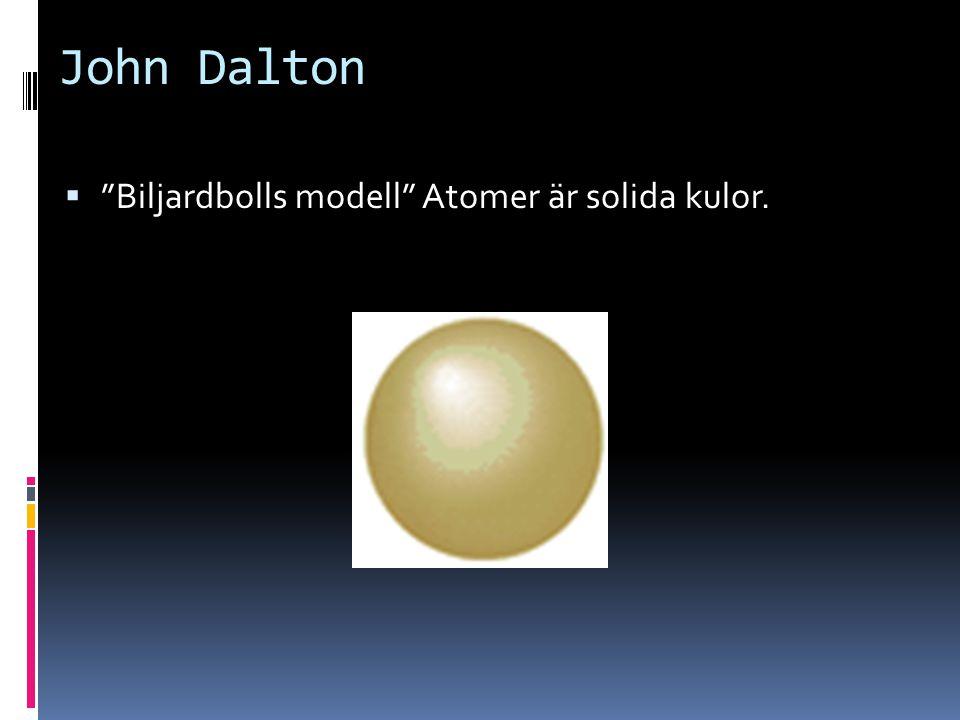 """John Dalton  """"Biljardbolls modell"""" Atomer är solida kulor."""