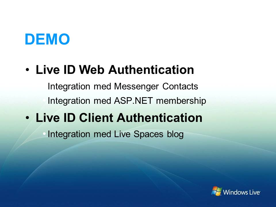 DEMO Live ID Web Authentication Integration med Messenger Contacts Integration med ASP.NET membership Live ID Client Authentication Integration med Live Spaces blog
