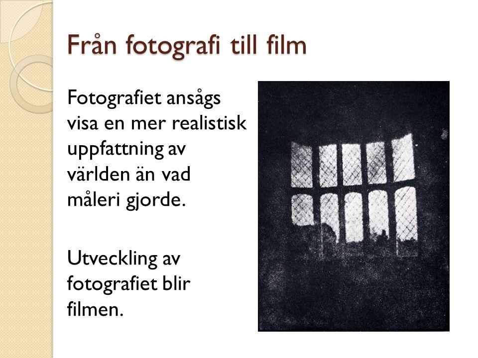 Från fotografi till film Fotografiet ansågs visa en mer realistisk uppfattning av världen än vad måleri gjorde. Utveckling av fotografiet blir filmen.