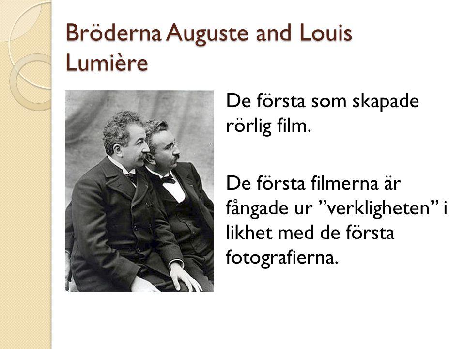 """Bröderna Auguste and Louis Lumière De första som skapade rörlig film. De första filmerna är fångade ur """"verkligheten"""" i likhet med de första fotografi"""