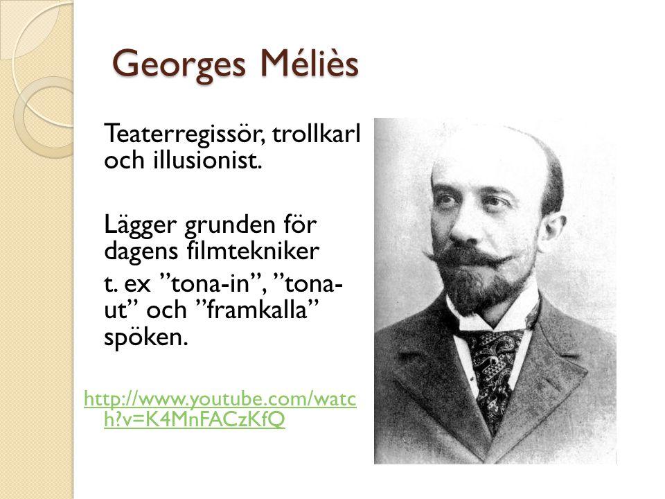 """Georges Méliès Teaterregissör, trollkarl och illusionist. Lägger grunden för dagens filmtekniker t. ex """"tona-in"""", """"tona- ut"""" och """"framkalla"""" spöken. h"""