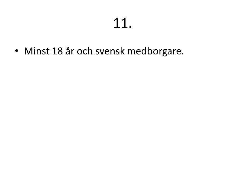 11. Minst 18 år och svensk medborgare.