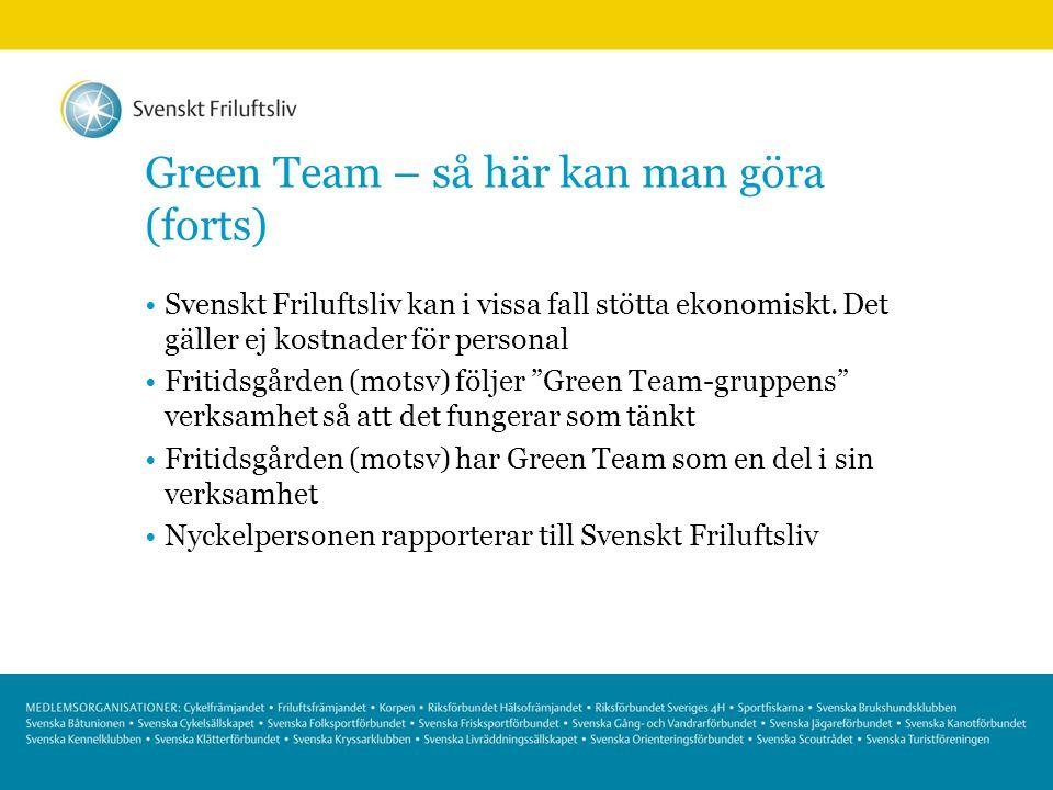 Green Team – så här kan man göra (forts) Svenskt Friluftsliv kan i vissa fall stötta ekonomiskt. Det gäller ej kostnader för personal Fritidsgården (m