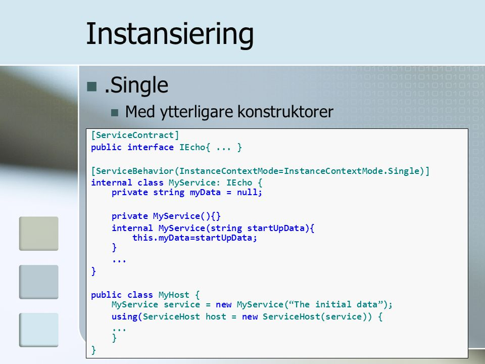 .Single Med ytterligare konstruktorer Instansiering [ServiceContract] public interface IEcho{... } [ServiceBehavior(InstanceContextMode=InstanceContex