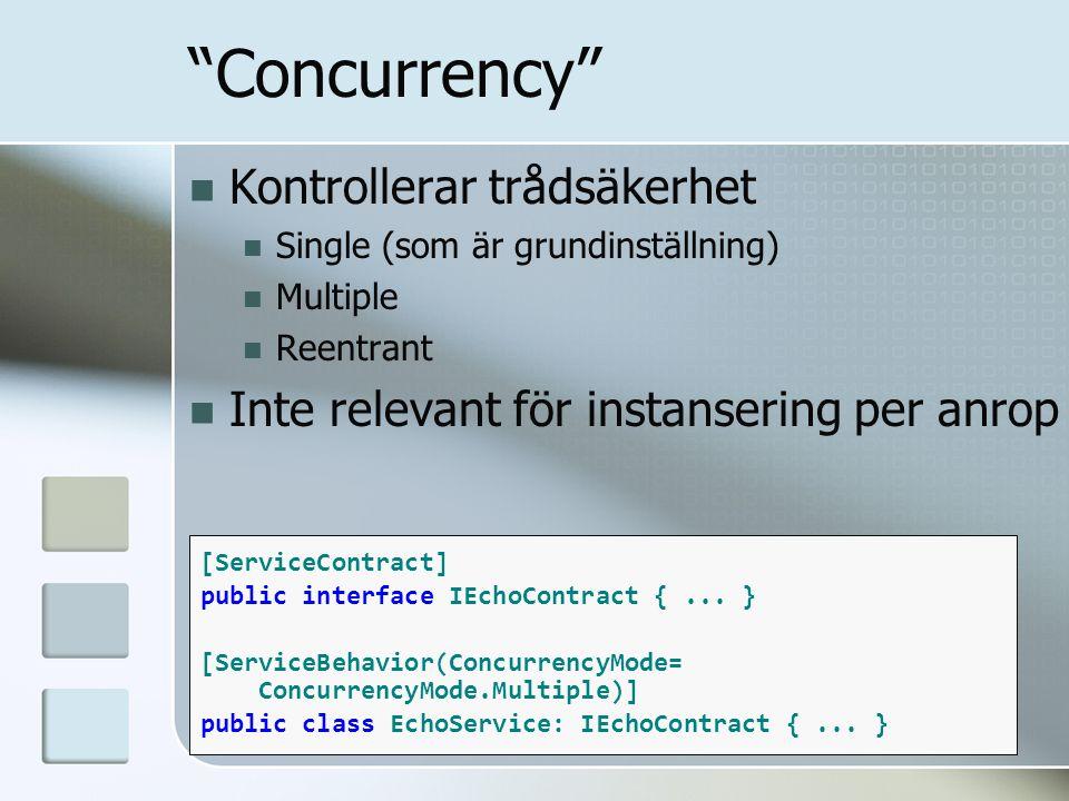 """Kontrollerar trådsäkerhet Single (som är grundinställning) Multiple Reentrant Inte relevant för instansering per anrop """"Concurrency"""" [ServiceContract]"""