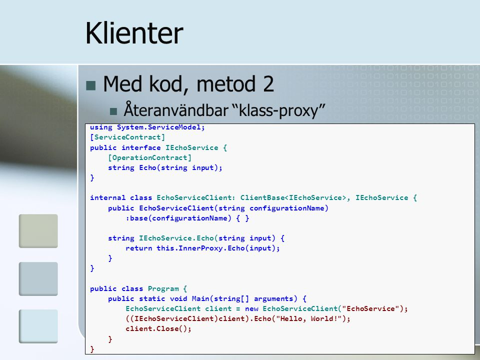 "Med kod, metod 2 Återanvändbar ""klass-proxy"" Klienter using System.ServiceModel; [ServiceContract] public interface IEchoService { [OperationContract]"
