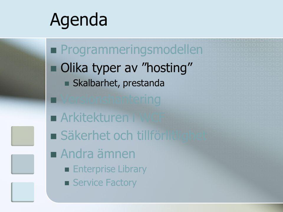 """Agenda Programmeringsmodellen Olika typer av """"hosting"""" Skalbarhet, prestanda Versionshantering Arkitekturen i WCF Säkerhet och tillförlitlighet Andra"""