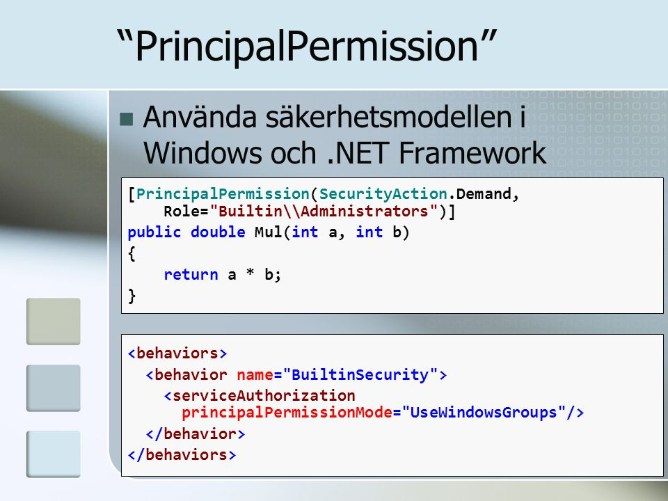 """PrincipalPermission"" Använda säkerhetsmodellen i Windows och.NET Framework [PrincipalPermission(SecurityAction.Demand, Role="
