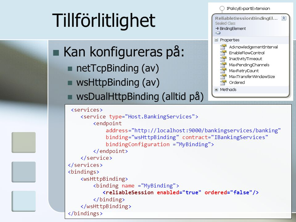 Tillförlitlighet Kan konfigureras på: netTcpBinding (av) wsHttpBinding (av) wsDualHttpBinding (alltid på) <endpoint address=